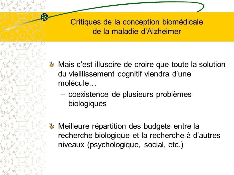 Critiques de la conception biomédicale de la maladie dAlzheimer Mais cest illusoire de croire que toute la solution du vieillissement cognitif viendra