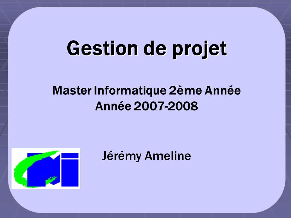 Gestion de projet Master Informatique 2ème Année Année 2007-2008 Jérémy Ameline