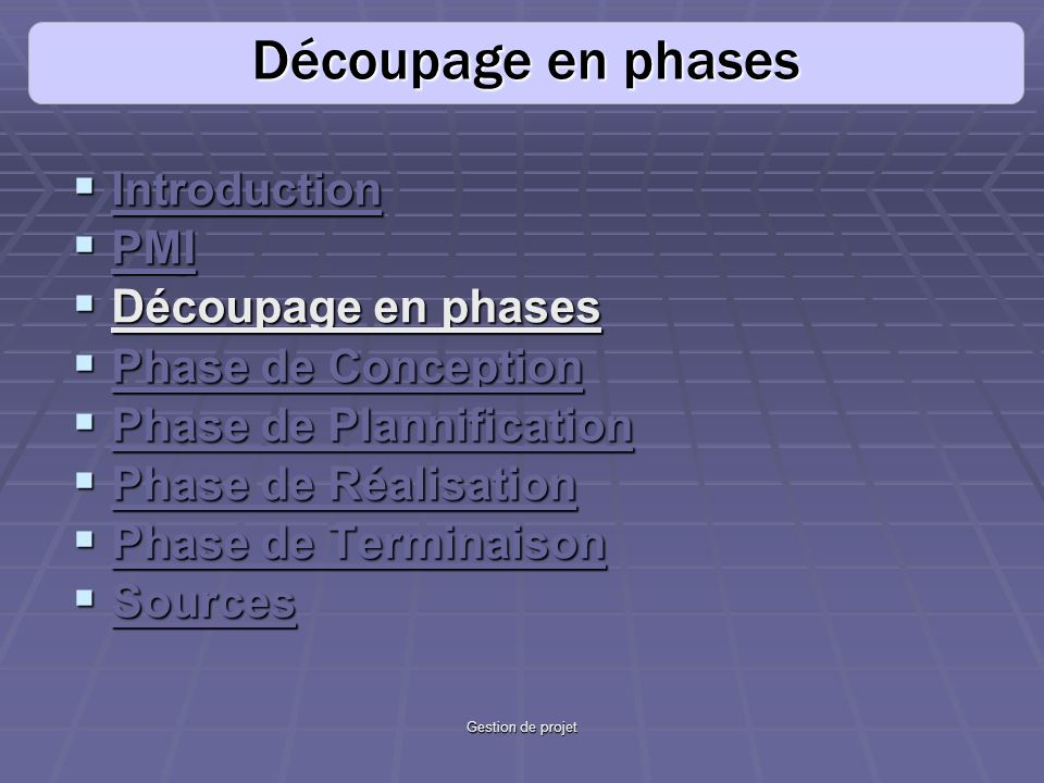 Gestion de projet Introduction Introduction PMI PMI Découpage en phases Découpage en phases Phase de Conception Phase de Conception Phase de Plannific