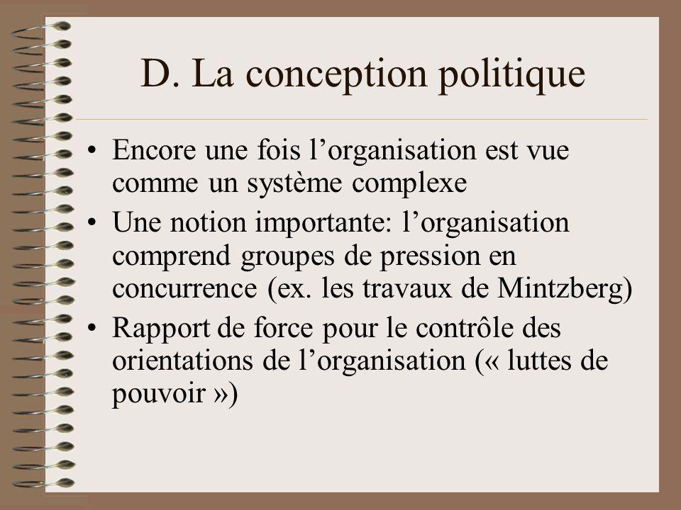 D. La conception politique Encore une fois lorganisation est vue comme un système complexe Une notion importante: lorganisation comprend groupes de pr
