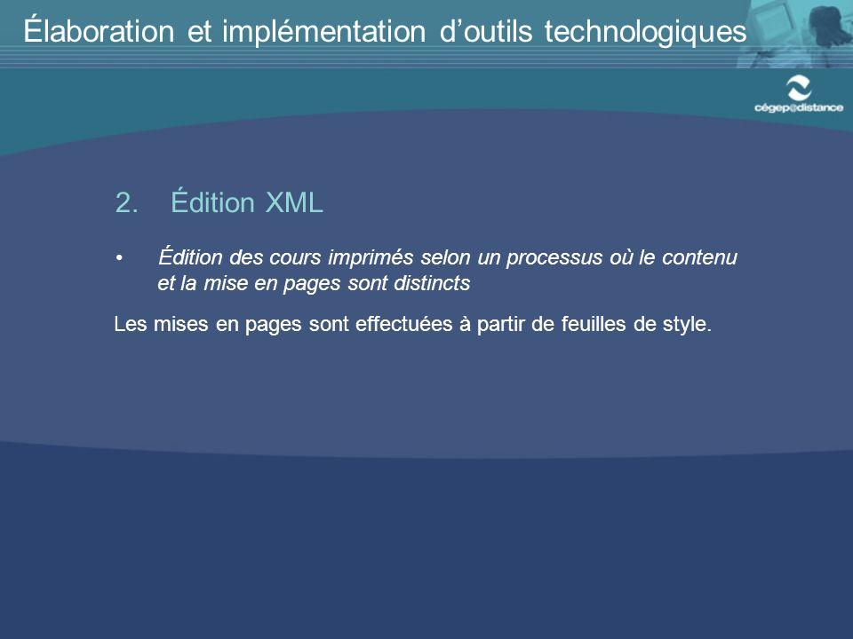2. Édition XML Élaboration et implémentation doutils technologiques Édition des cours imprimés selon un processus où le contenu et la mise en pages so