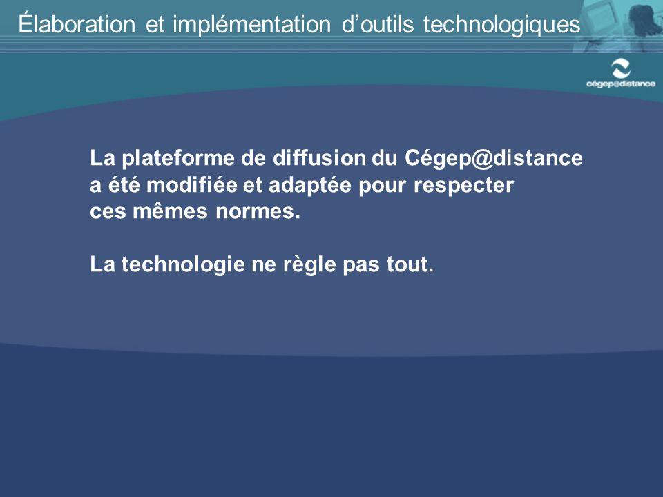 La plateforme de diffusion du Cégep@distance a été modifiée et adaptée pour respecter ces mêmes normes.