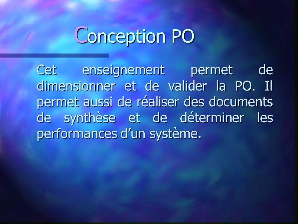 C onception PO Cet enseignement permet de dimensionner et de valider la PO.