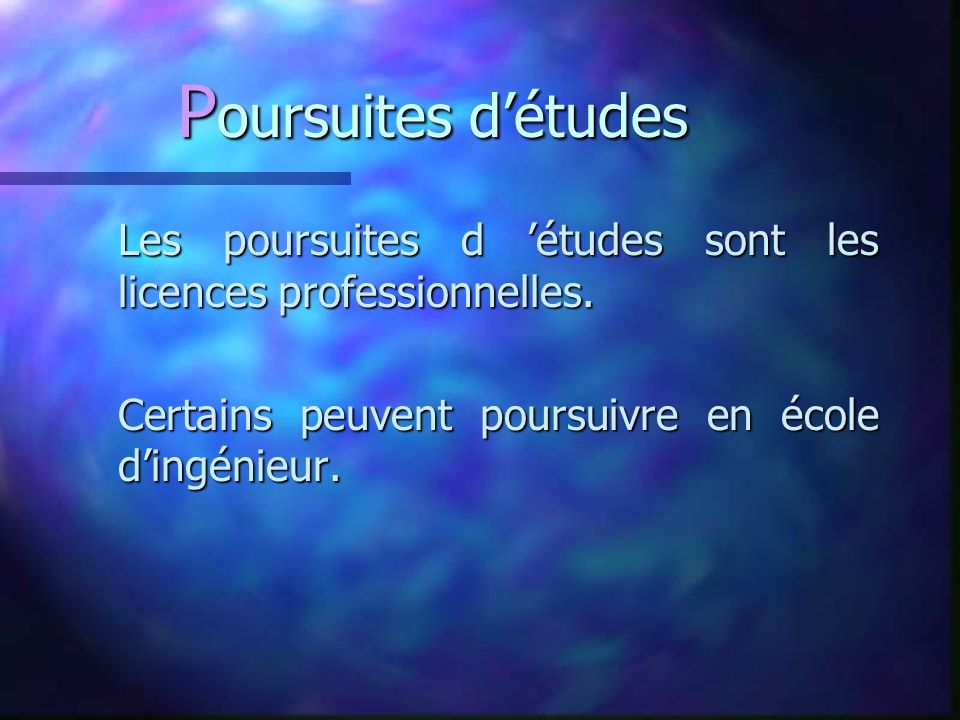 P oursuites détudes Les poursuites d études sont les licences professionnelles.