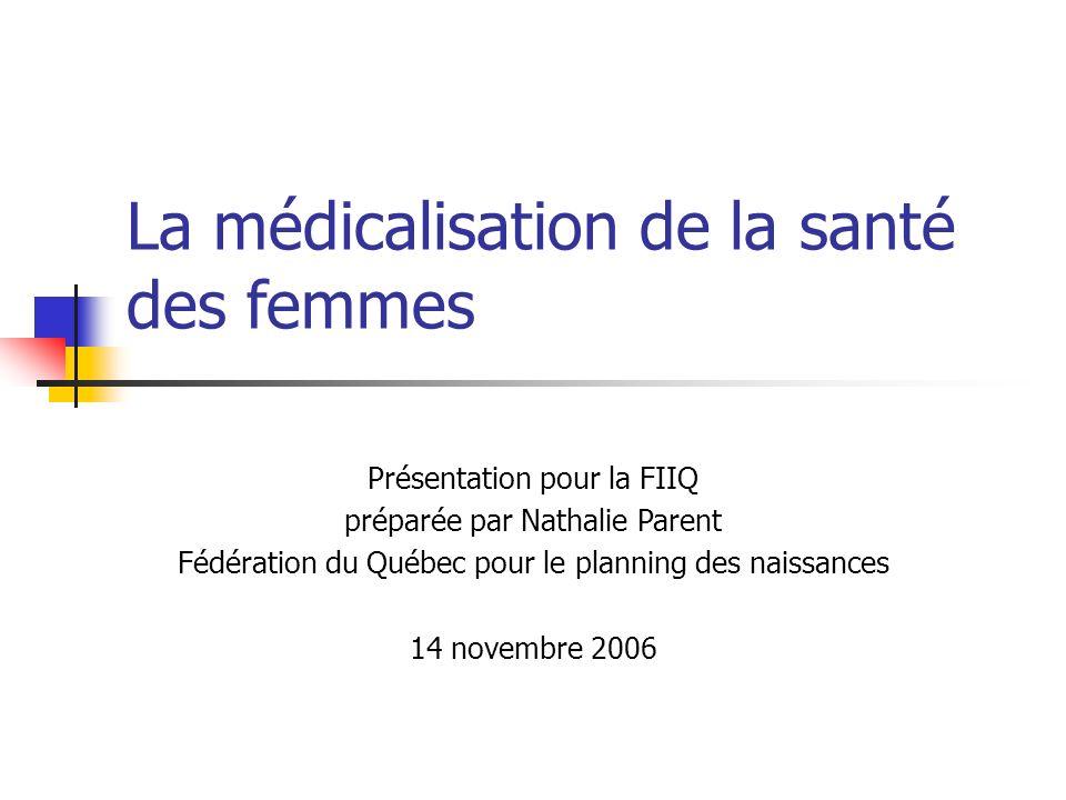 La médicalisation de la santé des femmes Présentation pour la FIIQ préparée par Nathalie Parent Fédération du Québec pour le planning des naissances 1