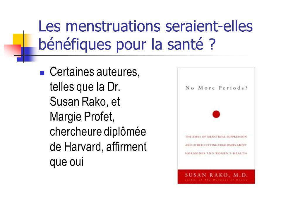 Les menstruations seraient-elles bénéfiques pour la santé ? Certaines auteures, telles que la Dr. Susan Rako, et Margie Profet, chercheure diplômée de