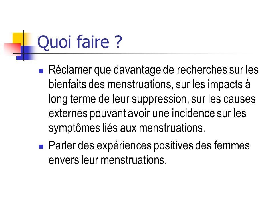 Quoi faire ? Réclamer que davantage de recherches sur les bienfaits des menstruations, sur les impacts à long terme de leur suppression, sur les cause