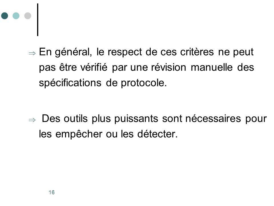 16 En général, le respect de ces critères ne peut pas être vérifié par une révision manuelle des spécifications de protocole. Des outils plus puissant