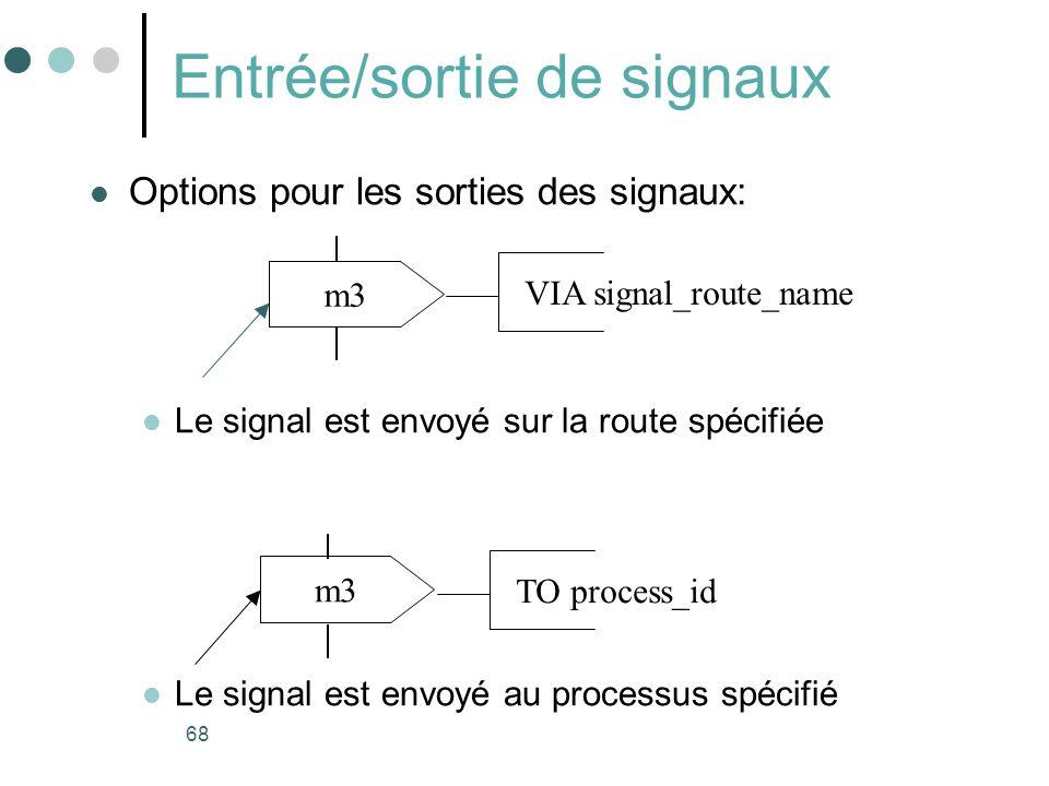 68 Entrée/sortie de signaux Options pour les sorties des signaux: Le signal est envoyé sur la route spécifiée Le signal est envoyé au processus spécifié m3 VIA signal_route_name m3 TO process_id