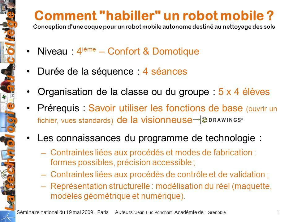 La technologie au collège Auteurs : Académie de : Séminaire national du 19 mai 2009 - Paris Comment habiller un robot mobile .