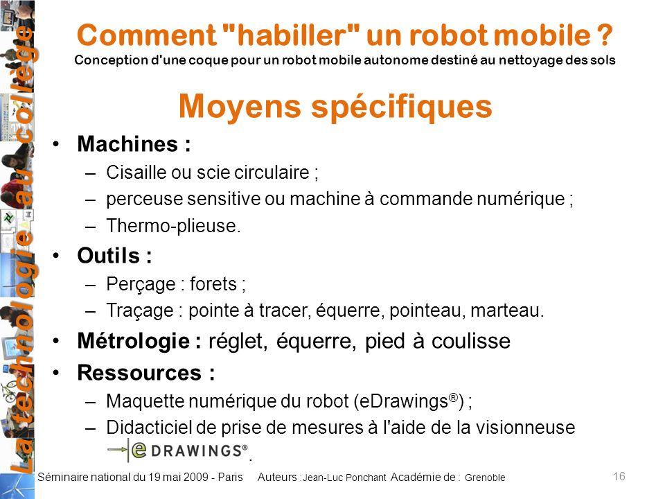 La technologie au collège Auteurs : Académie de : Séminaire national du 19 mai 2009 - Paris Machines : –Cisaille ou scie circulaire ; –perceuse sensitive ou machine à commande numérique ; –Thermo-plieuse.