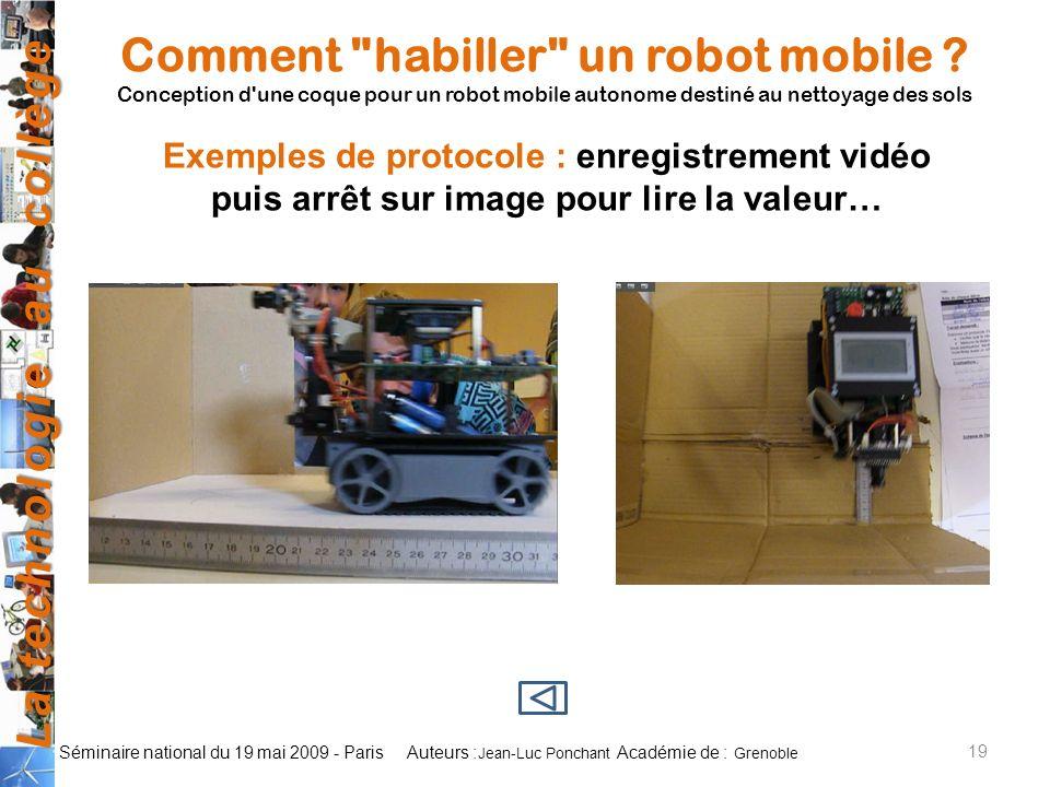 La technologie au collège Auteurs : Académie de : Séminaire national du 19 mai 2009 - Paris 19 Jean-Luc Ponchant Grenoble Comment habiller un robot mobile .