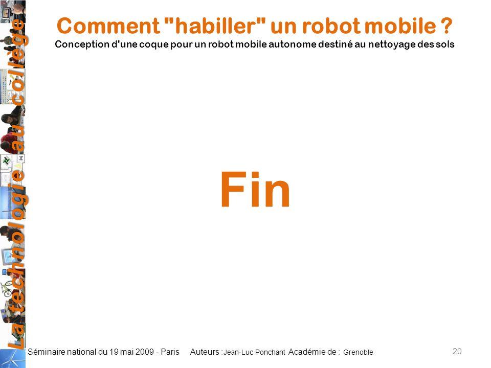 La technologie au collège Auteurs : Académie de : Séminaire national du 19 mai 2009 - Paris 20 Jean-Luc Ponchant Grenoble Comment habiller un robot mobile .