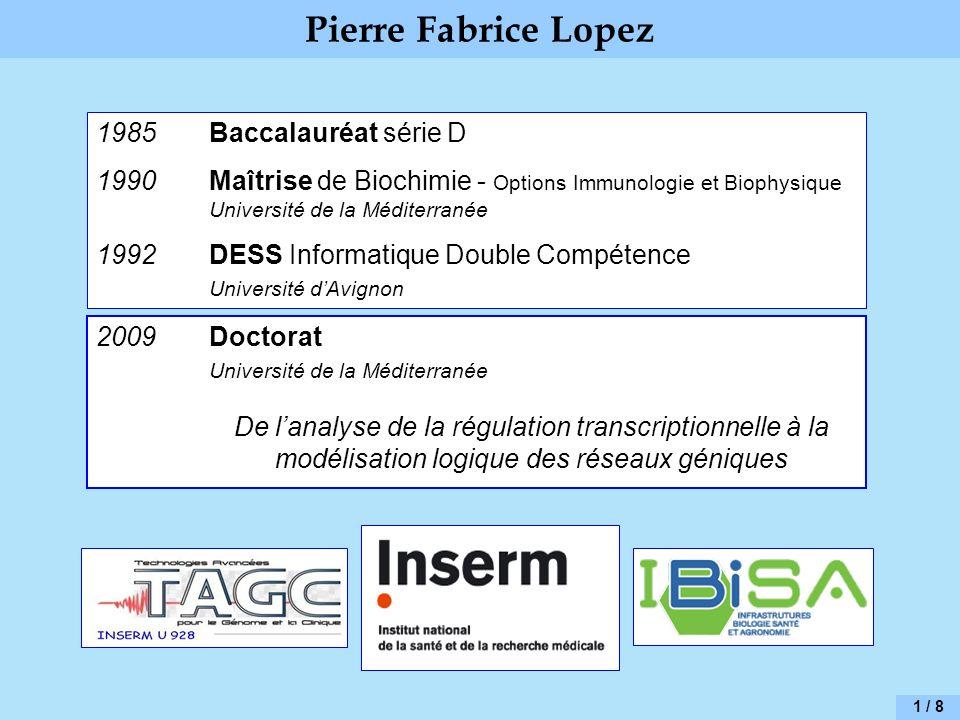 Pierre Fabrice Lopez 1985Baccalauréat série D 1990Maîtrise de Biochimie - Options Immunologie et Biophysique Université de la Méditerranée 1992DESS In
