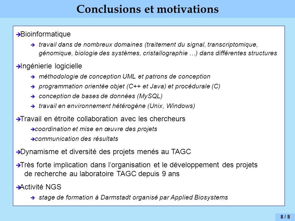 8 / 8 Conclusions et motivations Bioinformatique travail dans de nombreux domaines (traitement du signal, transcriptomique, génomique, biologie des sy