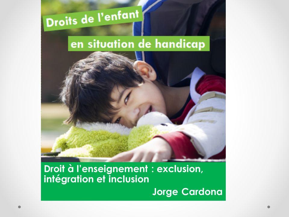 Droit à lenseignement : exclusion, intégration et inclusion Jorge Cardona