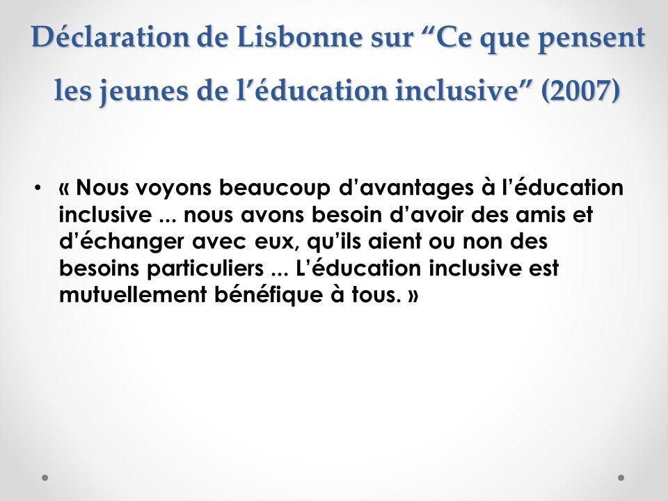 Déclaration de Lisbonne sur Ce que pensent les jeunes de léducation inclusive (2007) « Nous voyons beaucoup davantages à léducation inclusive... nous