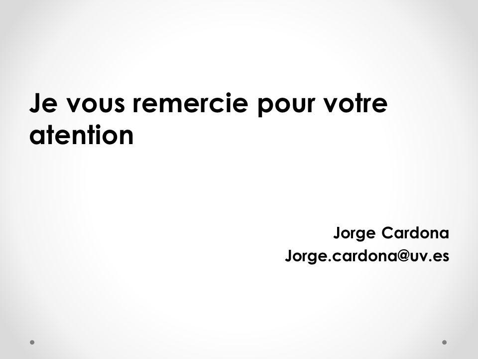 Je vous remercie pour votre atention Jorge Cardona Jorge.cardona@uv.es