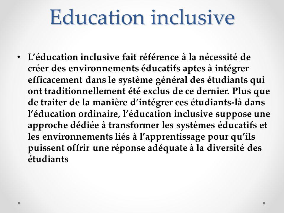 Education inclusive Léducation inclusive fait référence à la nécessité de créer des environnements éducatifs aptes à intégrer efficacement dans le sys