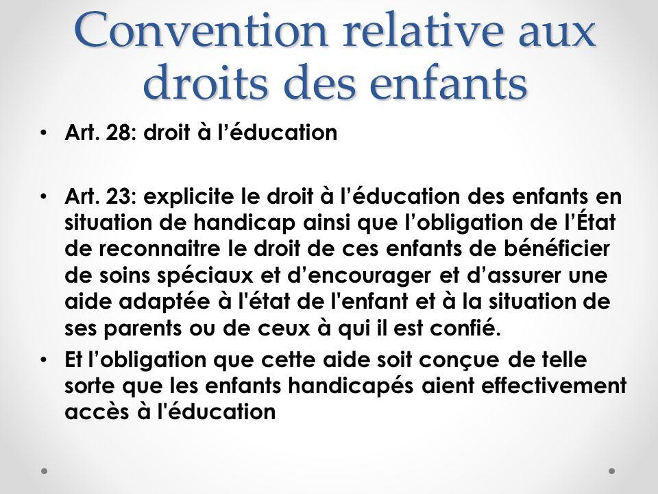 Convention relative aux droits des enfants Art. 28: droit à léducation Art. 23: explicite le droit à léducation des enfants en situation de handicap a