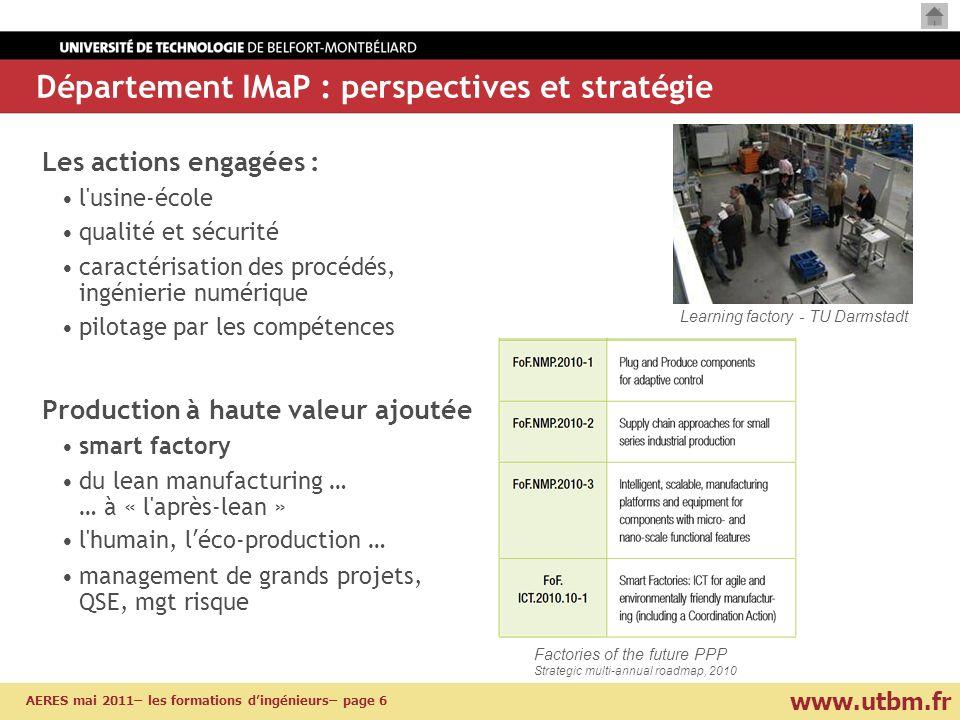 www.utbm.fr AERES mai 2011– les formations dingénieurs– page 6 Département IMaP : perspectives et stratégie Les actions engagées : l'usine-école quali