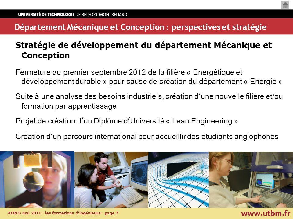 www.utbm.fr AERES mai 2011– les formations dingénieurs– page 7 Département Mécanique et Conception : perspectives et stratégie Stratégie de développem