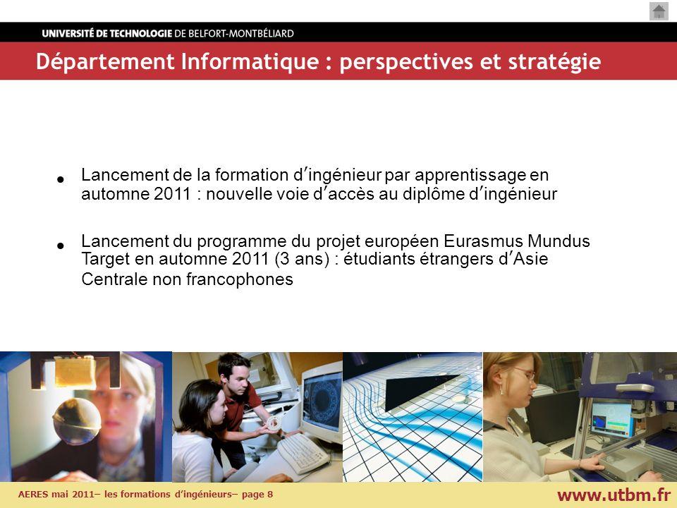 www.utbm.fr AERES mai 2011– les formations dingénieurs– page 8 Département Informatique : perspectives et stratégie Lancement de la formation dingénie