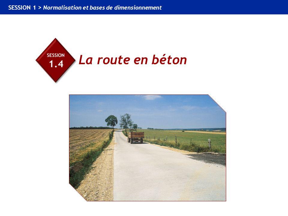 1.4 La route en béton SESSION 1 > Normalisation et bases de dimensionnement La route en béton