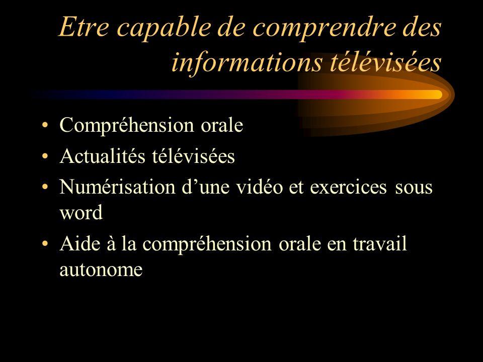 Etre capable de comprendre des informations télévisées Compréhension orale Actualités télévisées Numérisation dune vidéo et exercices sous word Aide à