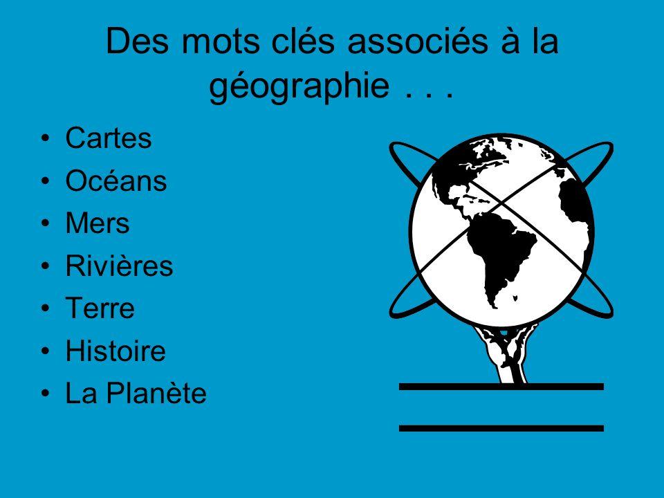 Des mots clés associés à la géographie... Cartes Océans Mers Rivières Terre Histoire La Planète