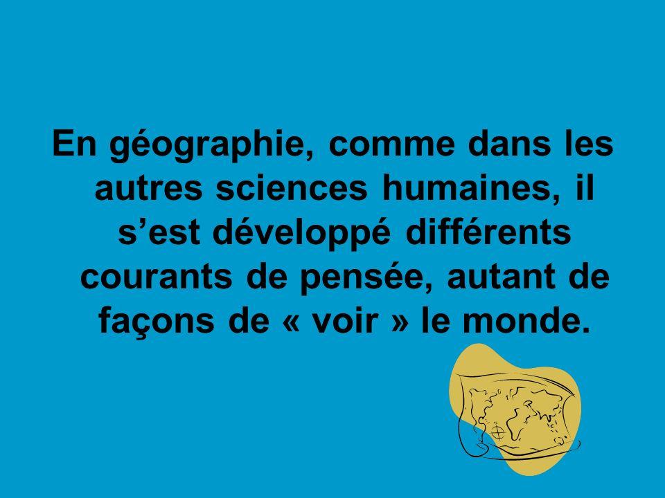 En géographie, comme dans les autres sciences humaines, il sest développé différents courants de pensée, autant de façons de « voir » le monde.