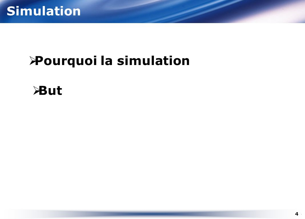 Simulation Pourquoi la simulation But 4