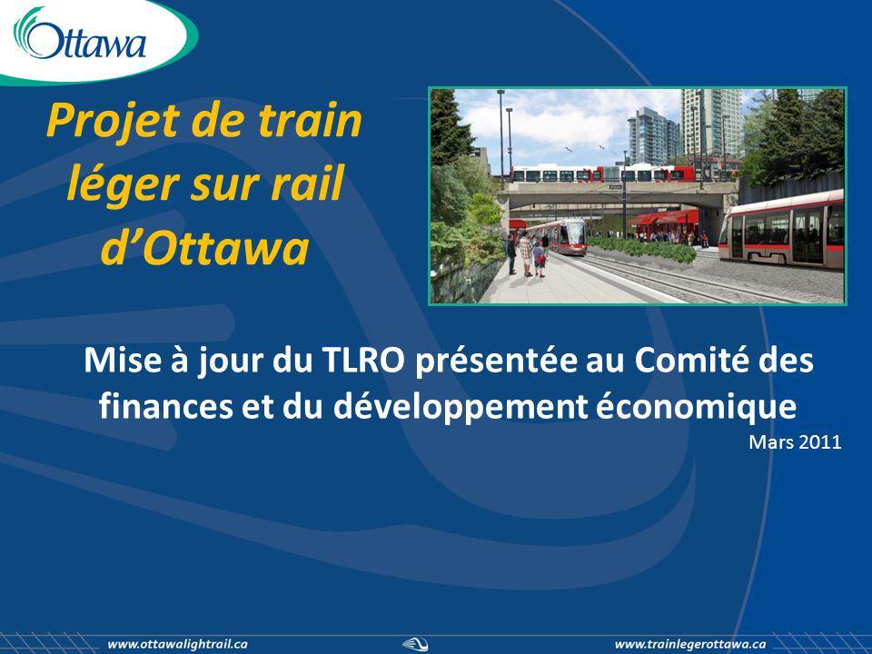 Projet de train léger sur rail dOttawa Mise à jour du TLRO présentée au Comité des finances et du développement économique Mars 2011