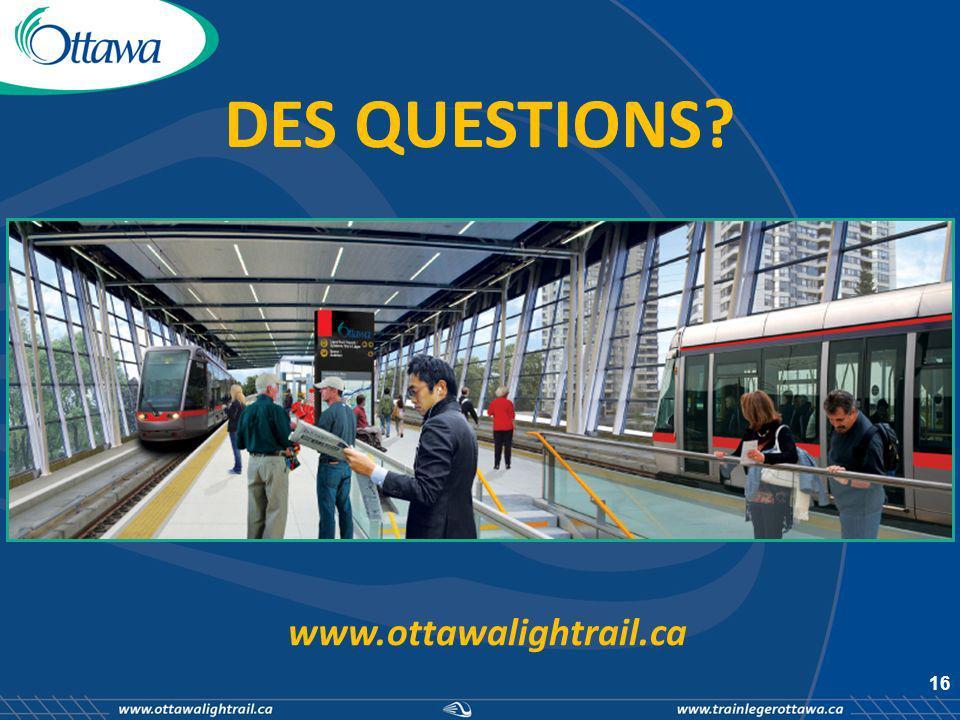 www.ottawalightrail.ca DES QUESTIONS? 16