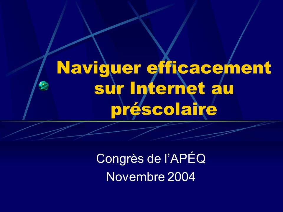 Naviguer efficacement sur Internet au préscolaire Congrès de lAPÉQ Novembre 2004