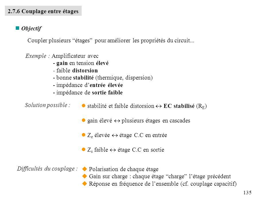 135 2.7.6 Couplage entre étages n Objectif Coupler plusieurs étages pour améliorer les propriétés du circuit... Exemple : Amplificateur avec - gain en