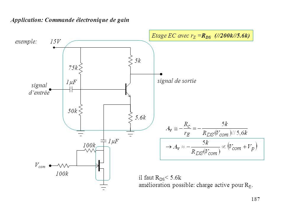 187 Application: Commande électronique de gain exemple:15V 75k 50k 5k 1µF 100k signal dentrée signal de sortie V com Etage EC avec r E =R DS (//200k//