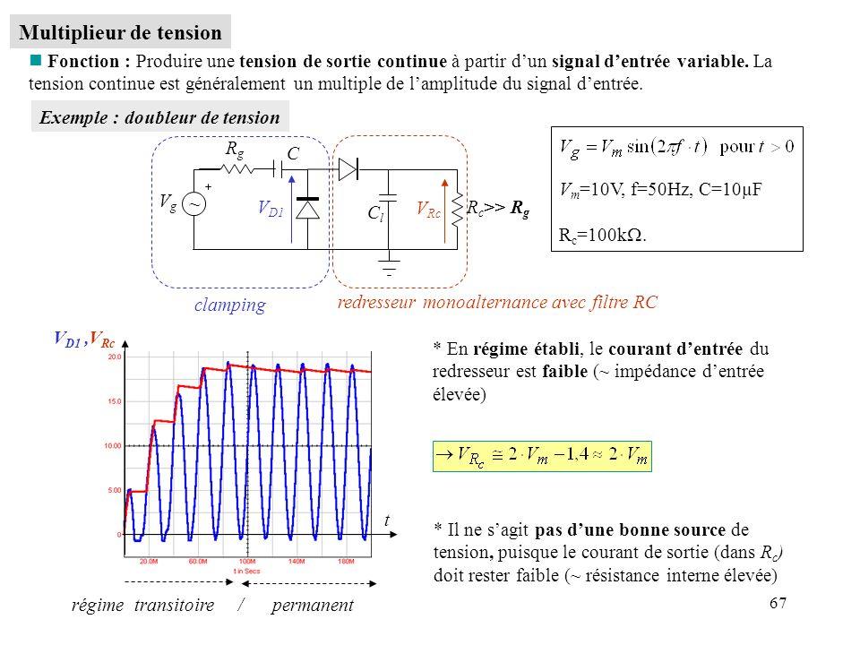 67 Multiplieur de tension n Fonction : Produire une tension de sortie continue à partir dun signal dentrée variable. La tension continue est généralem
