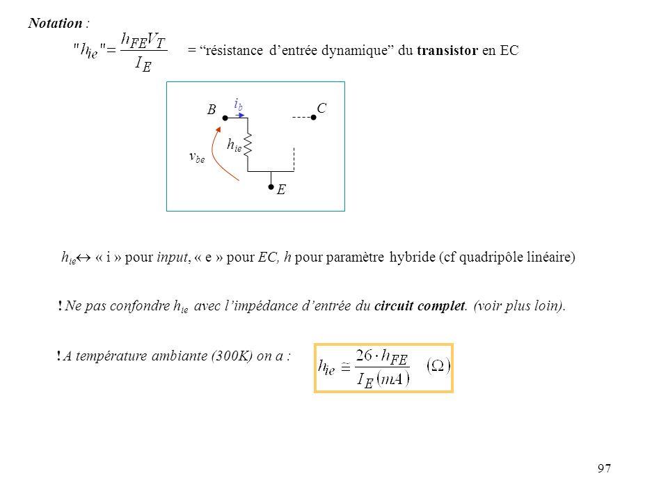 97 h ie « i » pour input, « e » pour EC, h pour paramètre hybride (cf quadripôle linéaire) Notation : = résistance dentrée dynamique du transistor en