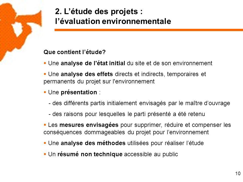 10 2. Létude des projets : lévaluation environnementale Que contient létude.