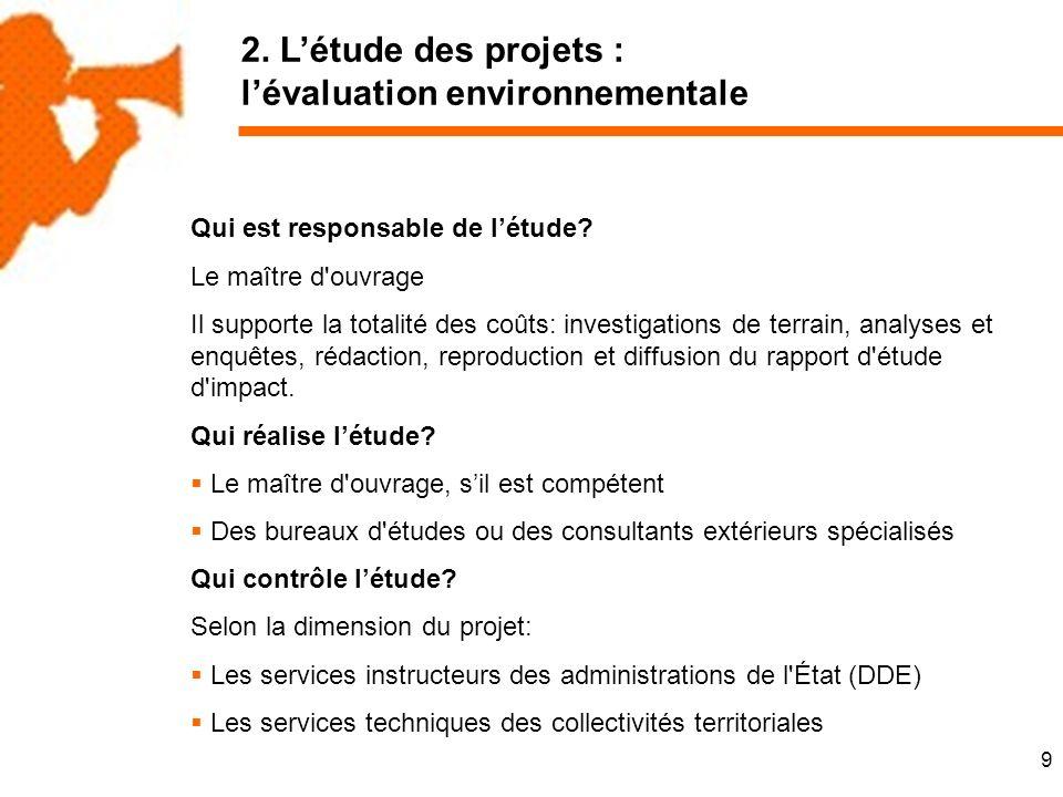 9 2. Létude des projets : lévaluation environnementale Qui est responsable de létude.