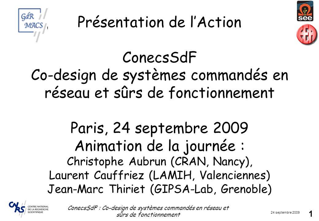 24 septembre 2009 ConecsSdF : Co-design de systèmes commandés en réseau et sûrs de fonctionnement 1 Présentation de lAction ConecsSdF Co-design de sys