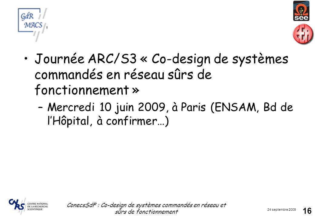 24 septembre 2009 ConecsSdF : Co-design de systèmes commandés en réseau et sûrs de fonctionnement 16 Journée ARC/S3 « Co-design de systèmes commandés
