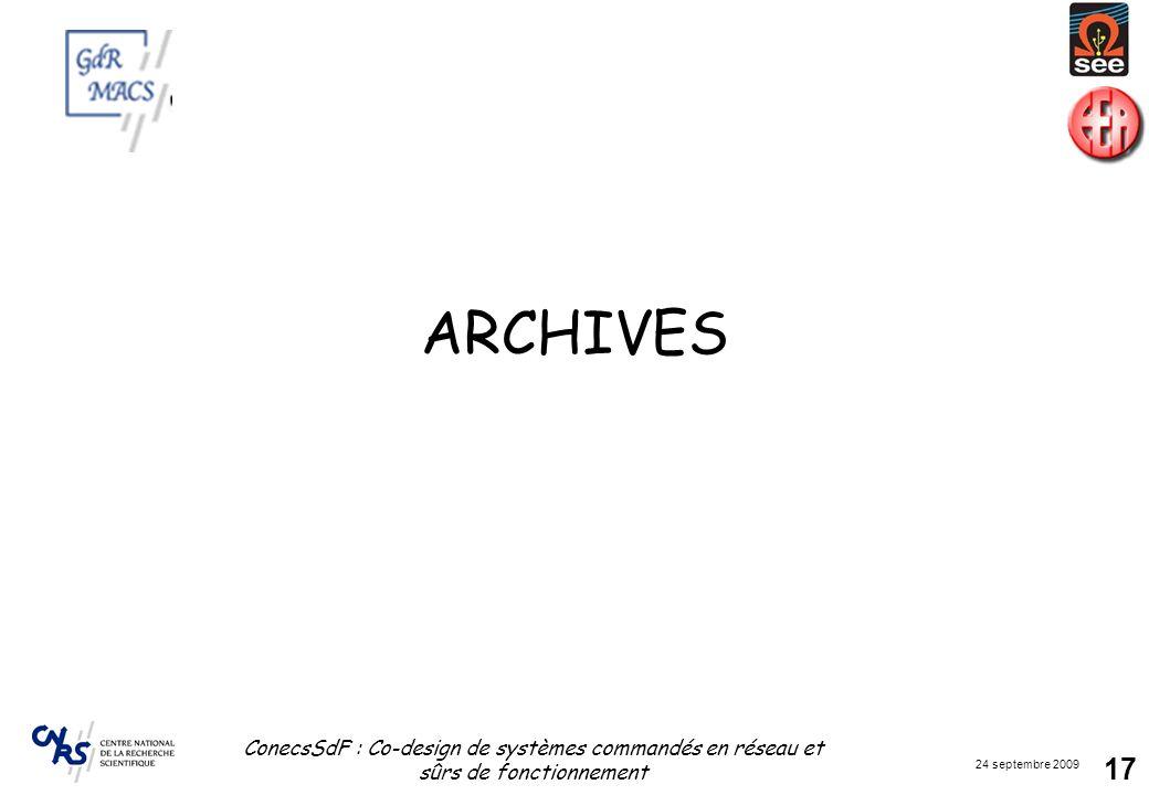 24 septembre 2009 ConecsSdF : Co-design de systèmes commandés en réseau et sûrs de fonctionnement 17 ARCHIVES