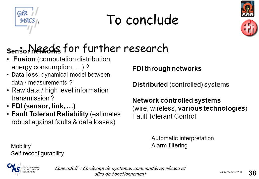 24 septembre 2009 ConecsSdF : Co-design de systèmes commandés en réseau et sûrs de fonctionnement 38 To conclude Needs for further research FDI throug