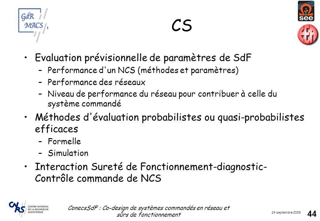 24 septembre 2009 ConecsSdF : Co-design de systèmes commandés en réseau et sûrs de fonctionnement 44 CS Evaluation prévisionnelle de paramètres de SdF