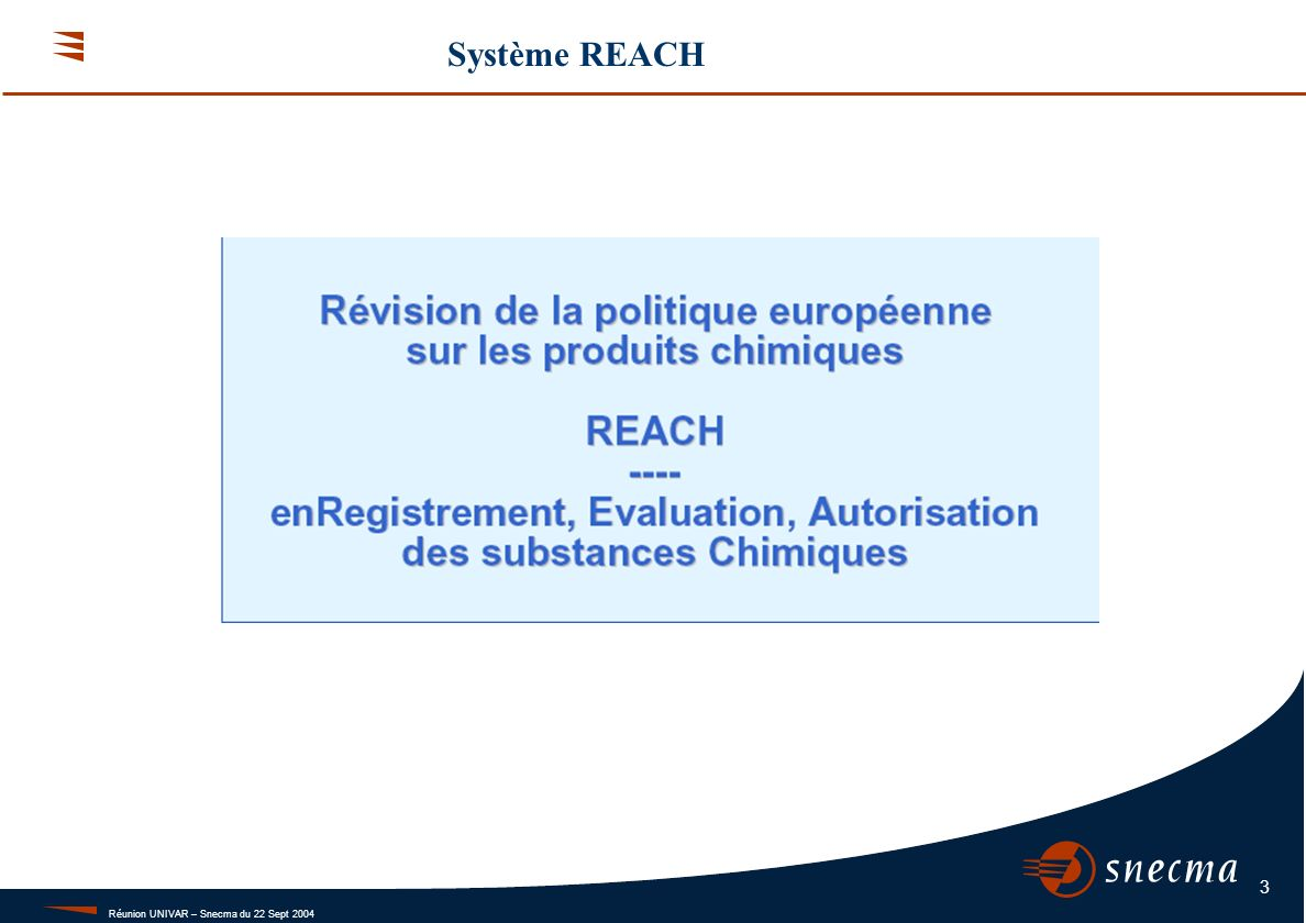 Réunion UNIVAR – Snecma du 22 Sept 2004 3 Système REACH
