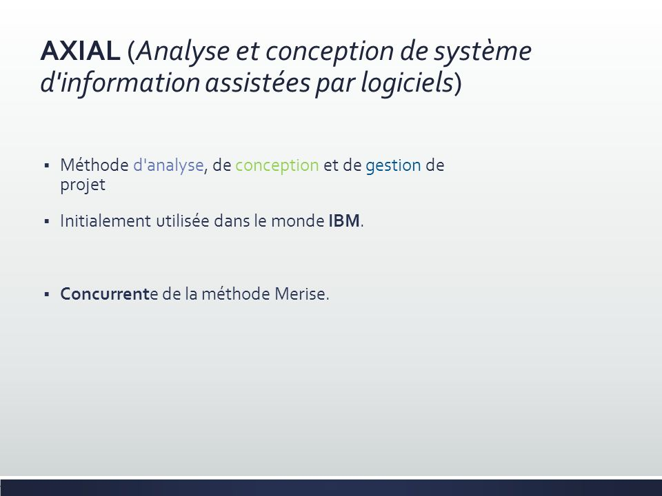 AXIAL (Analyse et conception de système d'information assistées par logiciels) Méthode d'analyse, de conception et de gestion de projet Initialement u