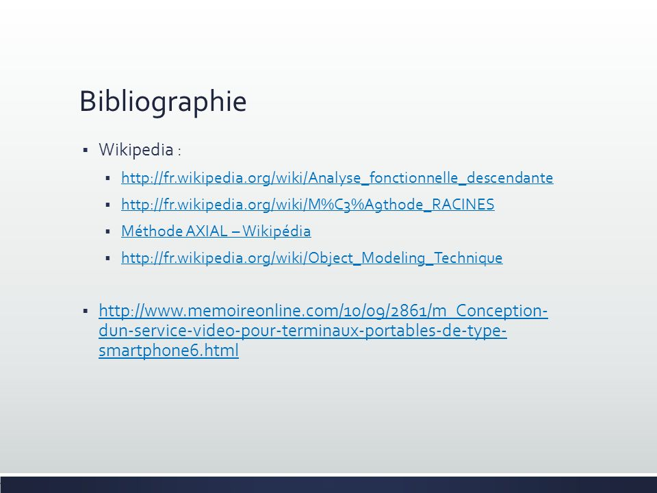 Bibliographie Wikipedia : http://fr.wikipedia.org/wiki/Analyse_fonctionnelle_descendante http://fr.wikipedia.org/wiki/M%C3%A9thode_RACINES Méthode AXI
