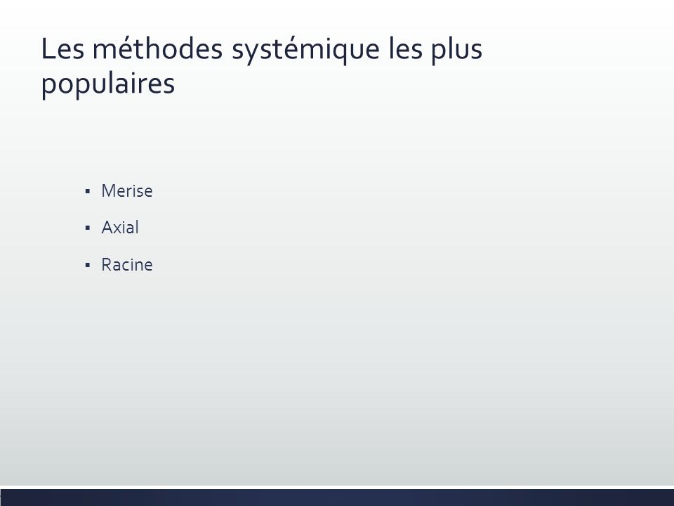 Les méthodes systémique les plus populaires Merise Axial Racine